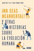 no seas neandertal-sang-hee lee-shin-young yoon-9788499928029