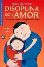disciplina con amor: como poner limites sin ahogarse en la culpa (guia para padres y maestros) rosa barocio 9789688607329