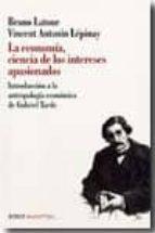 la economia, ciencia de los intereses apasionados: introduccion a la antropologia economica de gabriel tarde-bruno latour-9789875001329