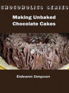 chocoholics series - making unbaked chocolate cakes (ebook)-eideann simpson-cdlxi00350329