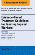 EVIDENCE-BASED TREATMENT GUIDELINES FOR TREATING INJURED WORKERS, AN ISSUE OF PHYSICAL MEDICINE AND