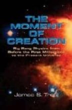 the moment of creation: big bang physics from before the first mi llisecond to the present universe-james s. trefil-9780486438139