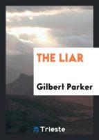 El libro de The liar autor GILBERT PARKER DOC!