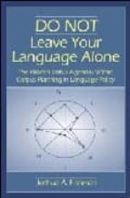 do not leave your language alone: the hidden status agendas withi n corpus planning in language policy-joshua a. fishman-9780805850239