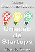 criação de startups (ebook)-ricardo garay-9781311580139