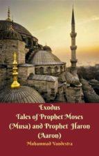 exodus tales of prophet moses (musa) & prophet haron (aaron) (ebook) 9781370688739