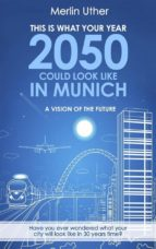 this is what your year 2050 could look like in munich - a vision of the future (ebook)-9781507196939