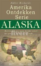 amerika ontdekken serie alaska  reisverslag per staat – ervaar zowel het gewone als het onbekende (ebook)-9781547504039
