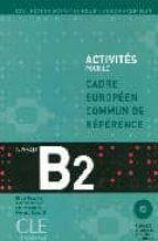 activites pour le cadre europeen commun de reference niveau b2 (incluye cuadernillo con las soluciones + 2 cd) 9782090353839