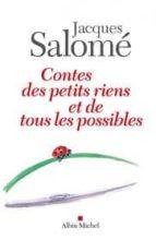 El libro de Contes des petits riens et de tous possi autor JACQUES SALOME PDF!