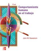 El libro de Comportamiento humano en el trabajo autor JOHN NEWSTROM DOC!