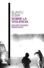 sobre la violencia: seis reflexiones marginales slavoj zizek 9788408114239