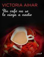 un café no se le niega a nadie (ebook)-victoriath aihar-9788408144939