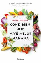 come bien hoy, vive mejor mañana henri joyeux 9788408175339
