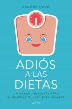 adios a las dietas: un metodo integral para controlar tu peso para siempre sandra navo 9788408180739
