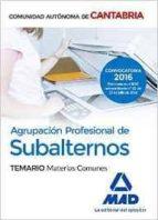 AGRUPACION PROFESIONAL DE SUBALTERNOS DE LA COMUNIDAD AUTONOMA DE CANTABRIA. TEMARIO MATERIAS COMUNES