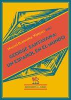El libro de George santayana: un español en el mundo autor VV.AA. DOC!