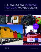 la camara digital reflex monocular: como sacar el maximo partido a su camara digital (3ª ed.)-chris weston-9788415317739