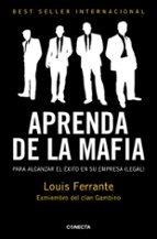 aprenda con la mafia: para tener exito en cualquier empresa (lega l)-louis ferrante-9788415431039