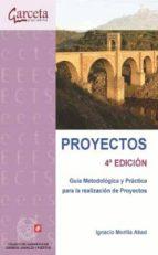 proyectos: guia metodologica y practica para la realizacion de pr oyectos (4ª ed.)-ignacio morilla abad-9788415452539