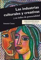industrias culturales y creativas y su indice de potencialidad antonio castro higueras 9788415544739