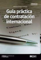 guía práctica de la contratación internacional (3ª ed.)-alfonso ortega gimenez-9788415986539