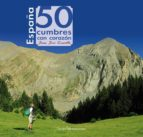 españa: 50 cumbres con corazón-juan jose zorrilla jurado-9788416012039