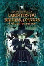 el gran libro de los cuentos de brujas, magos y encantamientos-9788416245239