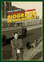 la ciudad y los perros. biografia de una novela carlos aguirre 9788416981939
