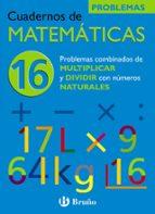 cuaderno de matematicas 16: problemas combinados de multiplicar y dividir por numeros naturales-jose echegaray-9788421656839