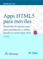 apps html5 para moviles (2ª ed.): desarrollo de aplicaciones para smartphones y tablets basado en tecnologias web dami�n de luca 9788426723239