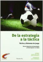 de la estrategia a la tactica: tactica y sistemas de juego (tecni co deportivo de gradomedio y grado superior en futbol) javier j. feito blanco 9788428333139