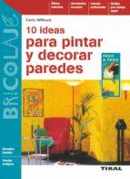 10 ideas para pintar y decorar paredes carlo wilbuck 9788430595839