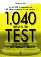 1040 preguntas tipo test: ley 40/2015, de 1 de octubre, del regimen juridico del sector publico. incluye texto legal con     indice sistematico y analitico vicente valera 9788430971039