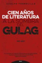 cien años de literatura a la sombra del gulag (1917-2017)-adolfo (ed.) torrecilla molinuevo-9788432149139