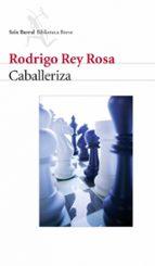 El libro de Caballeriza autor RODRIGO REY ROSA PDF!