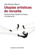 utopias artisticas de revuelta: claremont road, reclaim the stree ts, la ciudad de sol julia ramirez blanco 9788437632339