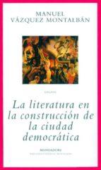 la literatura en la construccion de la ciudad democratica manuel vazquez montalban 9788439707639