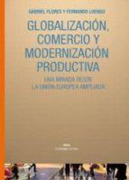 globalizacion, comercio y modernizacion productiva fernando luengo gabriel flores sanchez 9788446024439