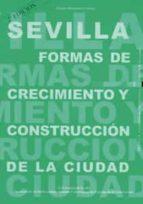 sevilla: formas de crecimiento y construccion de la ciudad (2ª ed .)-antonio barrionuevo ferrer-9788447210039