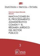 innovaciones en el procedimiento administrativo comun y el regimen juridico del sector publico-f. lopez menudo-9788447218639