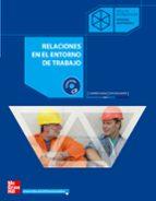 relaciones en el entorno de trabajo (ciclo formativo grado superi or)-lourdes gago garcia-eva escalante ruiz-9788448147839