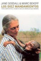 los diez mandamientos para compartir el planeta con los animales que amamos-jane goodall-marc bekoff-9788449314339