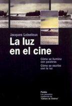la luz en el cine: como se ilumina con palabras, como se escribe con la luz jacques loiseleux 9788449317439