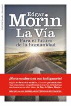 la via: para el futuro de la humanidad-edgar morin-9788449325939