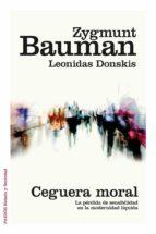 ceguera moral: la perdida de sensibilidad en la modernidad liquida zygmunt bauman 9788449331039
