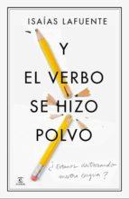 (pe) y el verbo se hizo polvo: ¿estamos destrozando nuestra lengua?-isaias lafuente-9788467041439