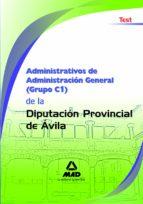 ADMINISTRATIVOS DE ADMINISTRACION GENERAL (GRUPO C1) DE LA DIPUTA CION PROVINCIAL DE AVILA. TEST