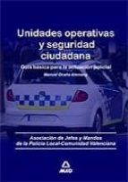 UNIDADES OPERATIVAS Y SEGURIDAD CIUDADANA. GUIA BASICA PARA LA AC TUACION POLICIAL