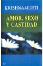 amor, sexo y castidad: una seleccion de pasajes para el estudio d e las enseñanzas de j. krishnamurti jiddu krishnamurti 9788472455139